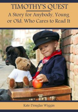 Timothy's Quest : A Story for Anybody, Young or Old, Who Cares to Read It (Illustrated)