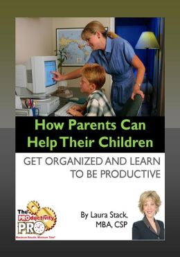 How Parents Can Help Their Children - Get Organized and Learn to Be Productive