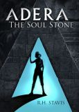 Book Cover Image. Title: Adera:  The Soul Stone, Author: R.H. Stavis