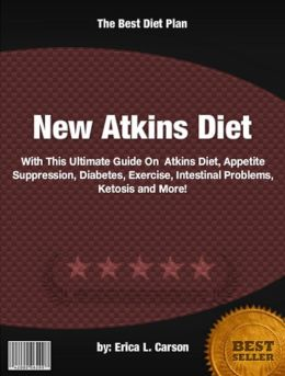 New Atkins Diet :With This Ultimate Guide On Atkins Diet, Appetite Suppression, Diabetes, Exercise, Intestinal Problems, Ketosis and More!