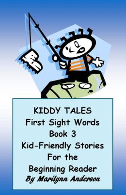 KIDDY TALES ~~ FIRST SIGHT WORDS ~~ BOOK THREE ~~ KID-FRIENDLY STORIES for the BEGINNING READER