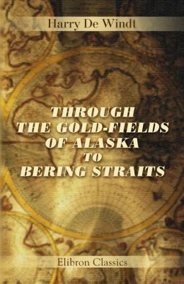 Through the Gold-Fields of Alaska to Bering Straits.