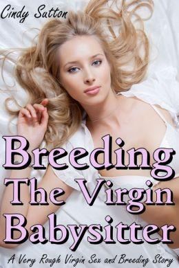 Breeding the Virgin Babysitter (A Very Rough Virgin Sex and Breeding Story)