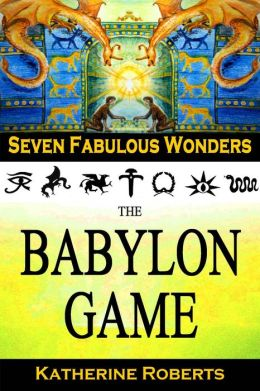 The Babylon Game (Seven Fabulous Wonders, #2)