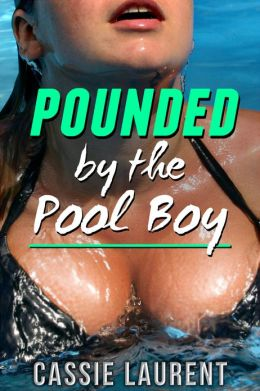 Pounded by the Pool Boy (A BBW Erotic Tale)