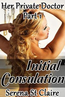 Initial Consultation (Her Private Doctor Part 1) (Doctor Patient Medical BDSM Erotica)
