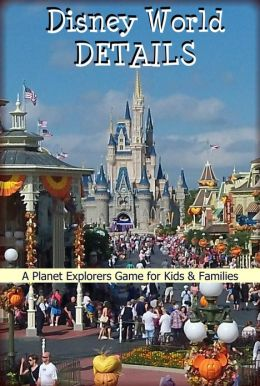 Disney World Details: A Planet Explorers Game for Kids & Families