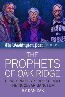 The Prophets of Oak Ridge: How 3 Pacifists Broke Into the Nuclear Sanctum