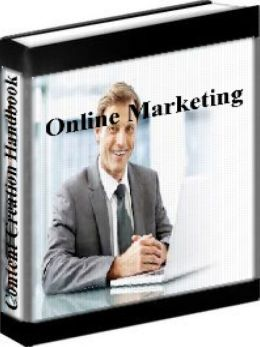 Online Marketing - The Content Creation Handbook: 70 Tips To Creating Irresistible Blog Posts, Articles, Ebooks And Videos