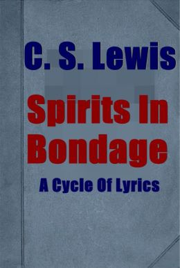 Spirits in bondage; a cycle of lyrics by C. S. Lewis