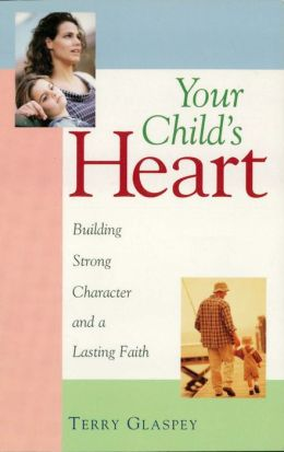 Your Child's Heart: Building Strong Character and a Lasting Faith