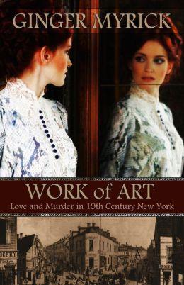 Work Of Art: Love & Murder in 19th Century New York