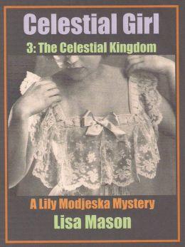 Celestial Girl, Book 3: The Celestial Kingdom (A Lily Modjeska Mystery)