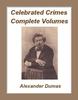 Celebrated Crimes, Complete Work by Alexander Dumas (Illustrated)