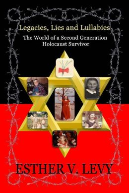 Legacies, Lies and Lullabies: The World of a Second Generation Holocaust Survivor