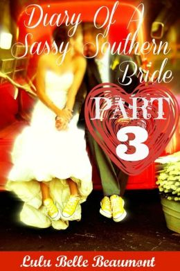 Diary Of A Sassy Southern Bride - PART 3 (for fans of Janet Evanovich, Charlaine Harris, Nicolas Sparks)