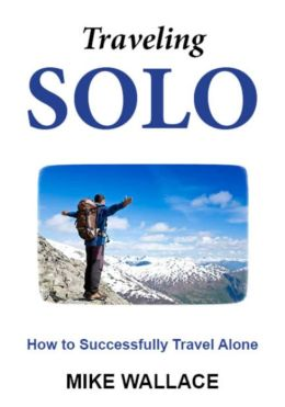 Traveling Solo: How to Successfully Travel Alone