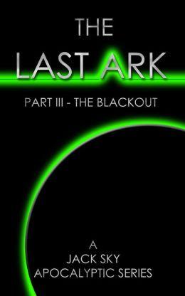 THE LAST ARK: Part III - The Blackout (for Glenn Beck, Frank Peretti, Malachi Martin, Jonathan Cahn fans)