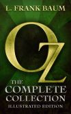 Book Cover Image. Title: Oz:  The Complete Collection (All 14 Oz Books, with Illustrated Wonderful Wizard of Oz, and Links to Free Audiobooks), Author: L. Frank Baum