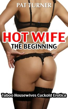 Hot Wife - The Beginning (Taboo Housewives Cuckold Erotica)