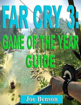 Far Cry 3: Game of the Year Guide