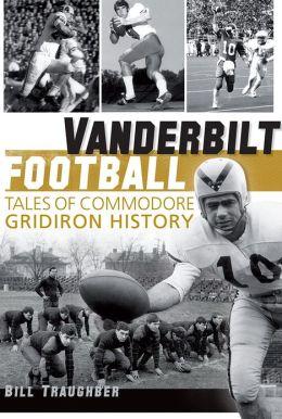Vanderbilt Football: Tales of Commodore Gridiron History