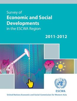 Survey of Economic and Social Developments in the ESCWA Region 2011-2012
