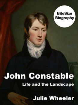 John Constable: Life and the Landscape (BiteSize Biography, #5)