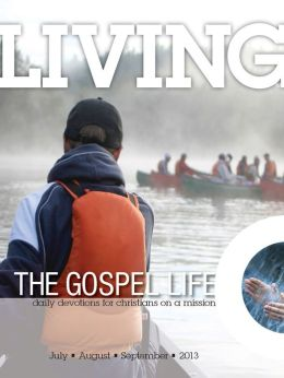 Living the Gospel Life - Daily Devotions for Christians on a Mission, Volume 3 Number 3 - 2013 July, August, September