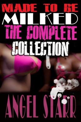 Made to Be Milked, The Complete Collection (Human Dairy Cow Reluctant Lactation Erotica)