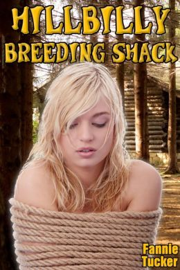 Hillbilly Breeding Shack (Reluctant Woman Forced and Bred by the Hill People)