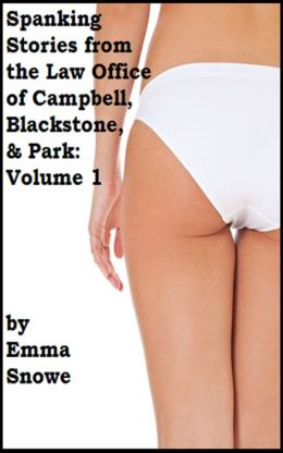 Spanking Stories from the Law Office of Campbell, Blackstone & Park: Volume 1