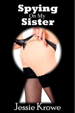 Spying On My Sister (Taboo Family Incest First Time Erotica)