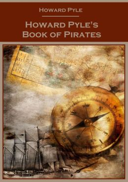Howard Pyle's Book of Pirates (Illustrated)