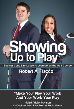 Showing Up to Play: Business & Life Lessons Learned on the Golf Course