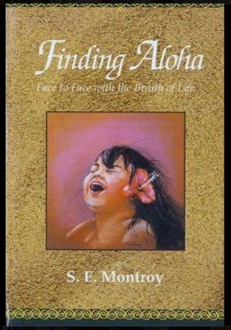 Finding Aloha: Face-to-Face with the Breath of Life