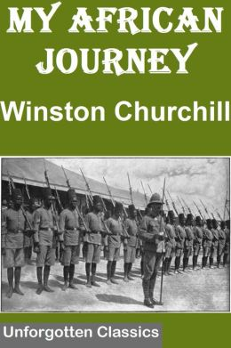 My African Journey by Winston Churchill with Illustrations