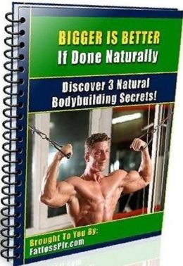 eBook about Bigger is Better If Done Naturally! - Diet for Natural Bulk and Weight Gain...