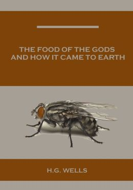 The Food of the Gods and How It Came to Earth (Illustrated)