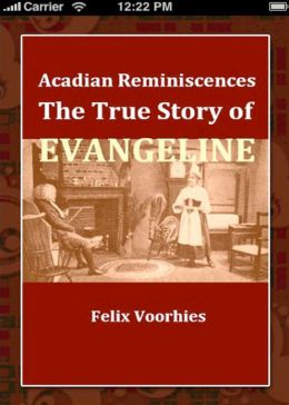 Acadian Reminiscences: The True Story of Evangeline! A History, Religion Classic By Felix Voorhies! AAA+++