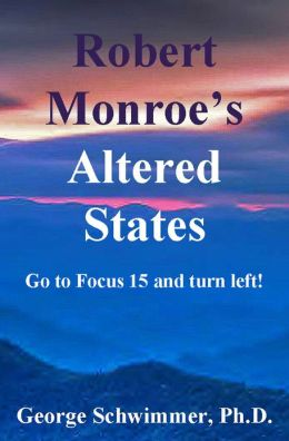 ROBERT MONROE'S ALTERED STATES: Go To Focus 15 And Turn Left!