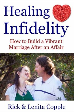 Healing Infidelity: How to Build a Vibrant Marriage After an Affair