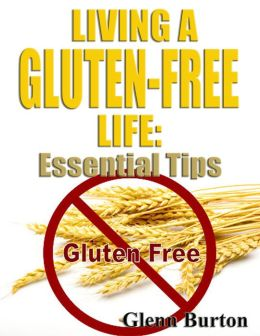 Living a Gluten-Free Life: Essential Tips