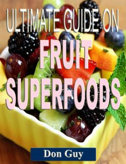 Ultimate Guide on Fruit Superfoods