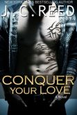 Book Cover Image. Title: Conquer Your Love, Author: J.C. Reed