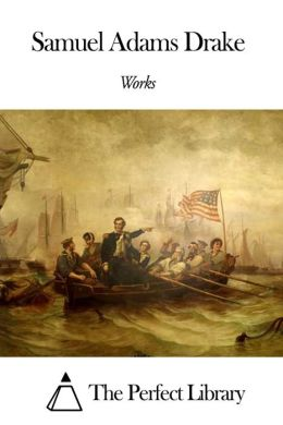 Works of Samuel Adams Drake