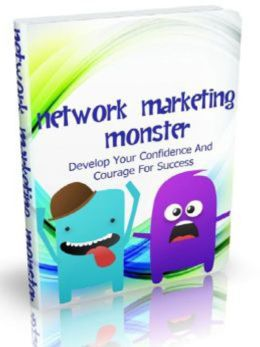 Network Marketing Monster: Develop Your Confidence And Courage For Success