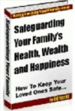 Safeguarding Your Family's Health, Wealth and Happiness: How to Keep Your Loved Ones Safe…