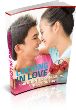 Locking In Love: The Guide To Sustaining A Relationship