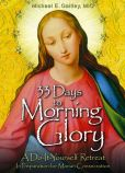Book Cover Image. Title: 33 Days to Morning Glory, Author: Michael Gaitley